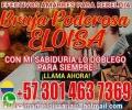 AMARRES DE AMOR CON EL MAS ALTO PODER DE LA BRUJA ELOISA +573014637369